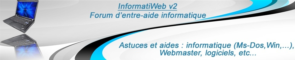 InformatiWeb - Forum d'entraide Informatique