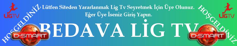 %100 Bedava Lig Tv, Bedava LigTv, DSmart İzle Ücretsiz