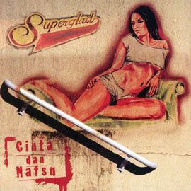 Superglad - Cinta Dan Nafsu (Full Album 2011)