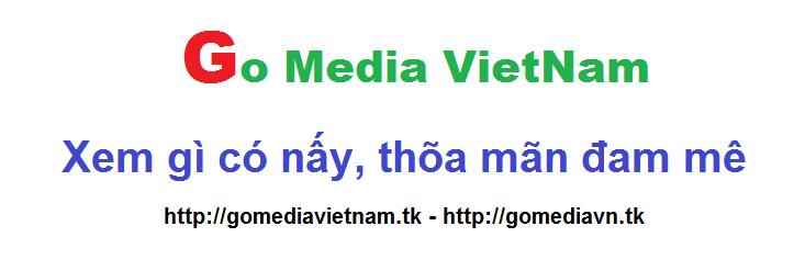 GO MEDIA VIETNAM - XEM GÌ CÓ NẤY, THÕA MÃN ĐAM MÊ